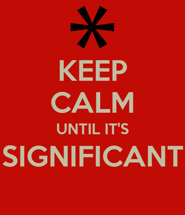 KEEP CALM UNTIL IT'S SIGNIFICANT