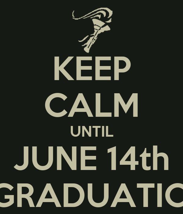 KEEP CALM UNTIL JUNE 14th #GRADUATION