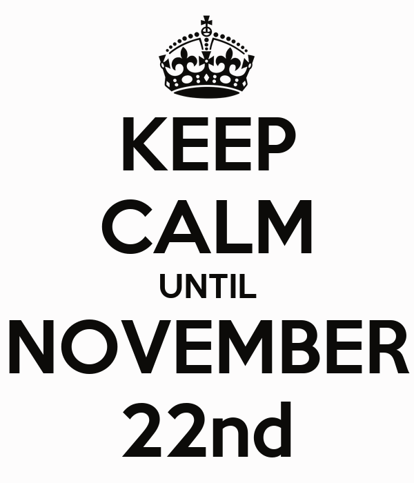 KEEP CALM UNTIL NOVEMBER 22nd