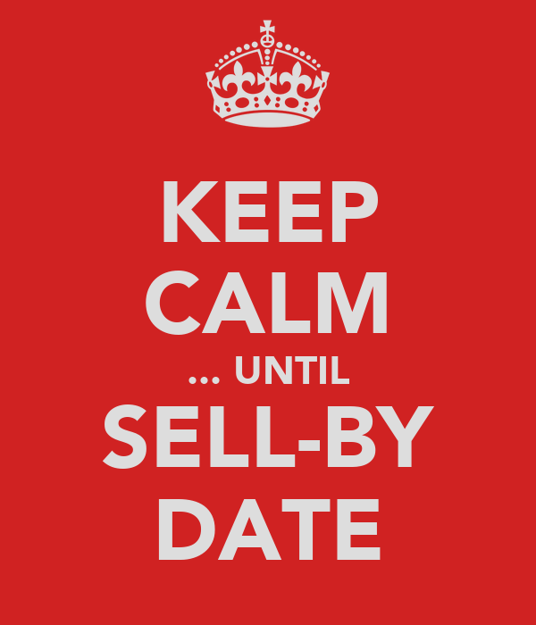 KEEP CALM ... UNTIL SELL-BY DATE