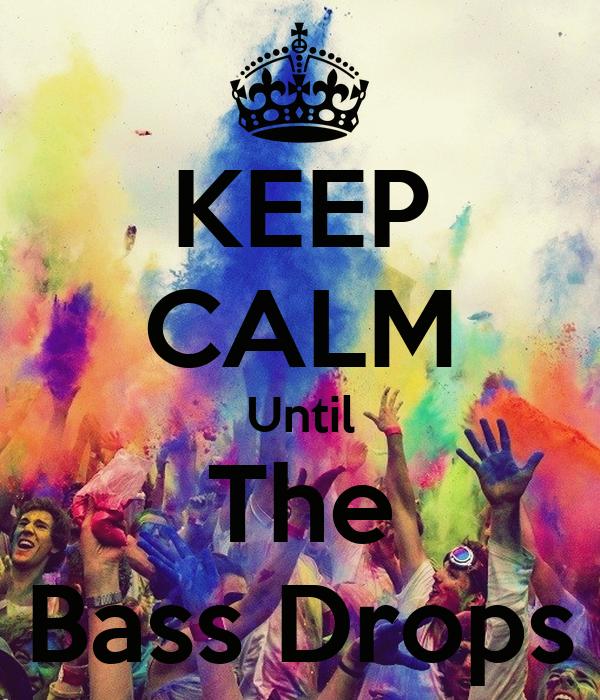 KEEP CALM Until The Bass Drops