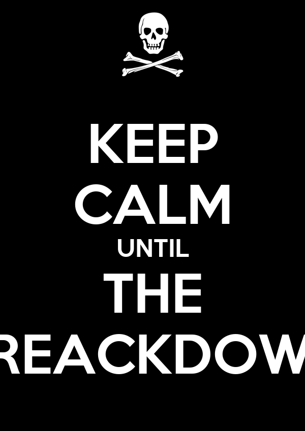 KEEP CALM UNTIL THE BREACKDOWN