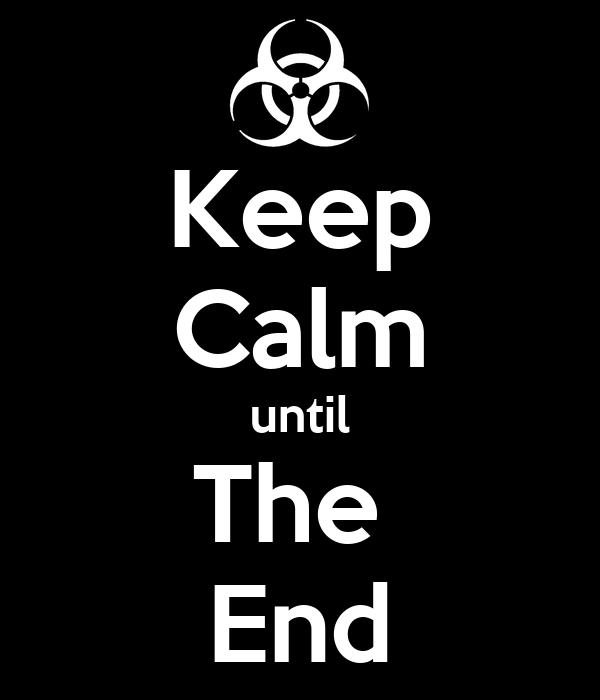 Keep Calm until The  End
