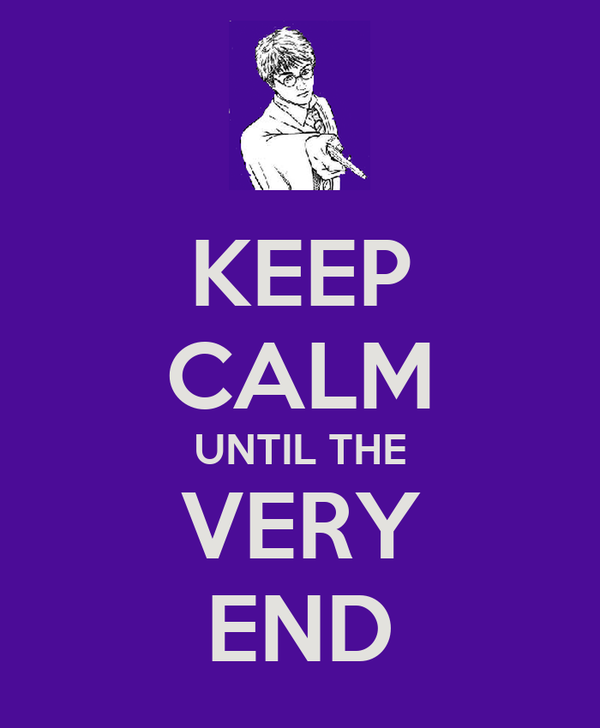 KEEP CALM UNTIL THE VERY END