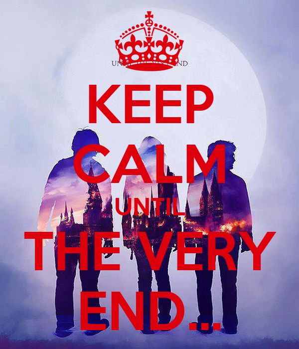 KEEP CALM UNTIL THE VERY END...
