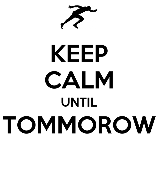 KEEP CALM UNTIL TOMMOROW