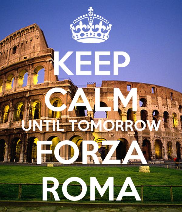 KEEP CALM UNTIL TOMORROW FORZA ROMA