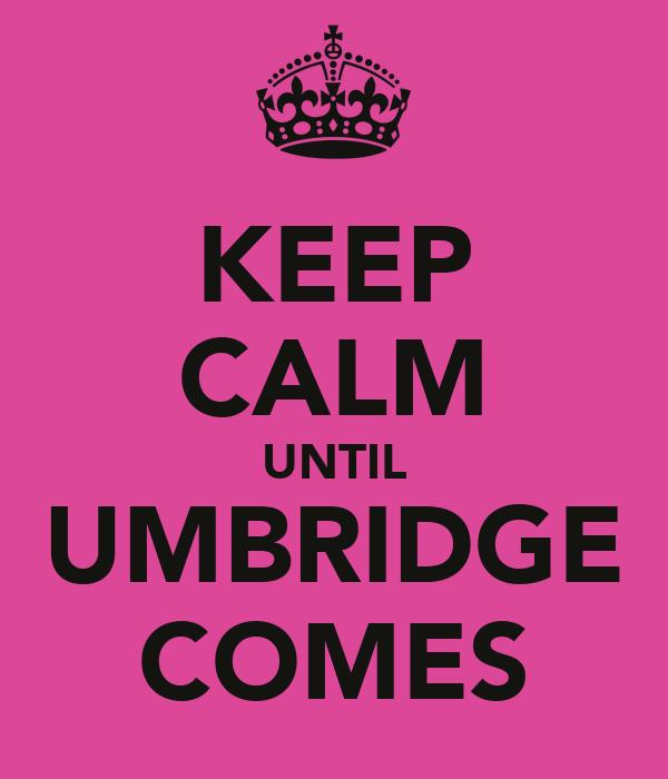KEEP CALM UNTIL UMBRIDGE COMES
