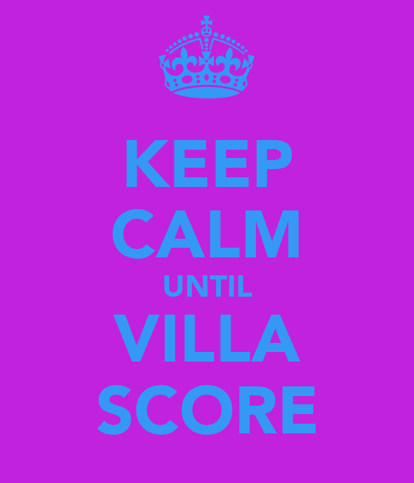 KEEP CALM UNTIL VILLA SCORE