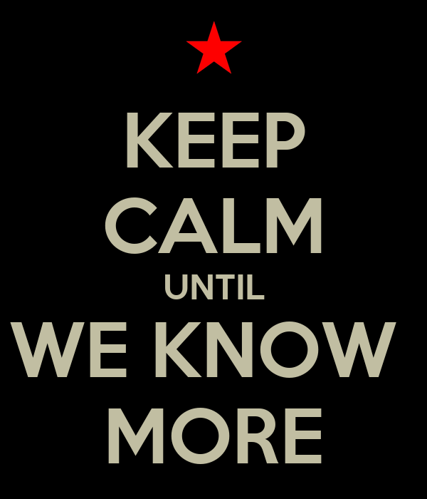 KEEP CALM UNTIL WE KNOW  MORE