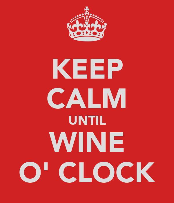 KEEP CALM UNTIL WINE O' CLOCK