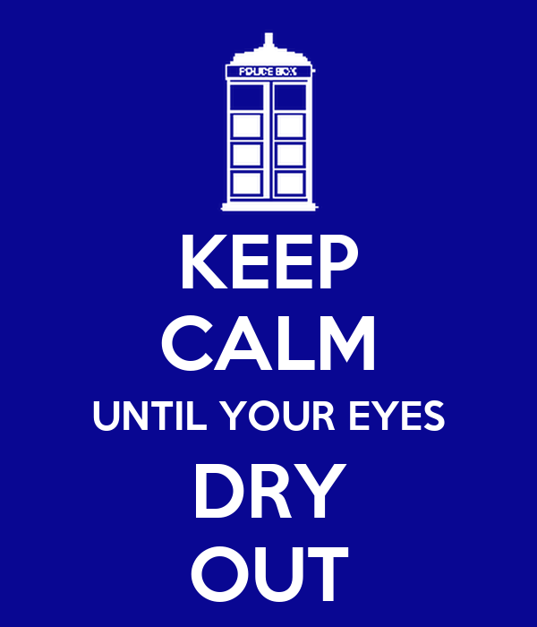 KEEP CALM UNTIL YOUR EYES DRY OUT
