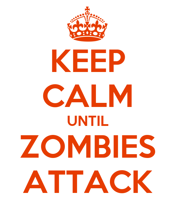 KEEP CALM UNTIL ZOMBIES ATTACK