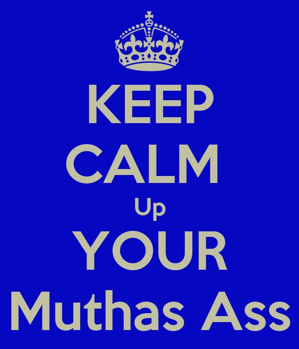 KEEP CALM  Up YOUR Muthas Ass