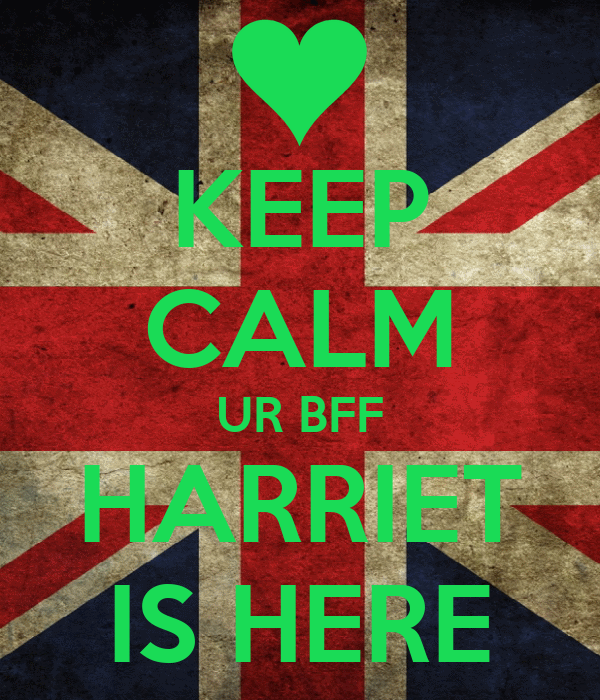 KEEP CALM UR BFF HARRIET IS HERE