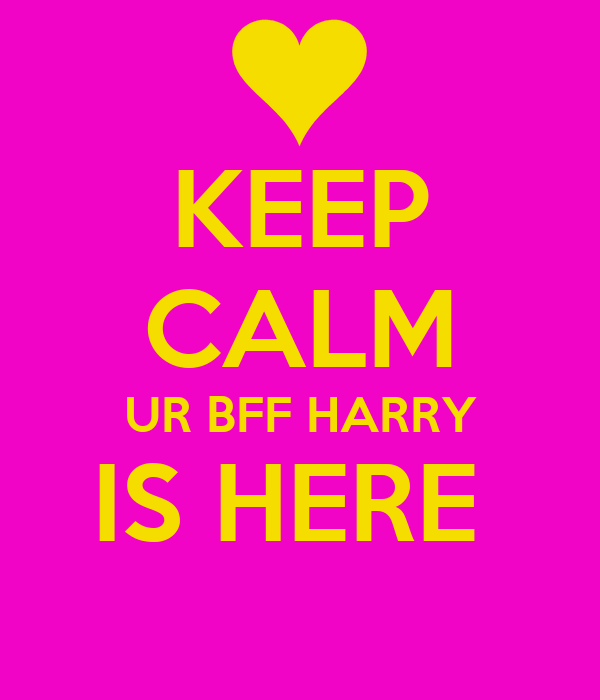 KEEP CALM UR BFF HARRY IS HERE