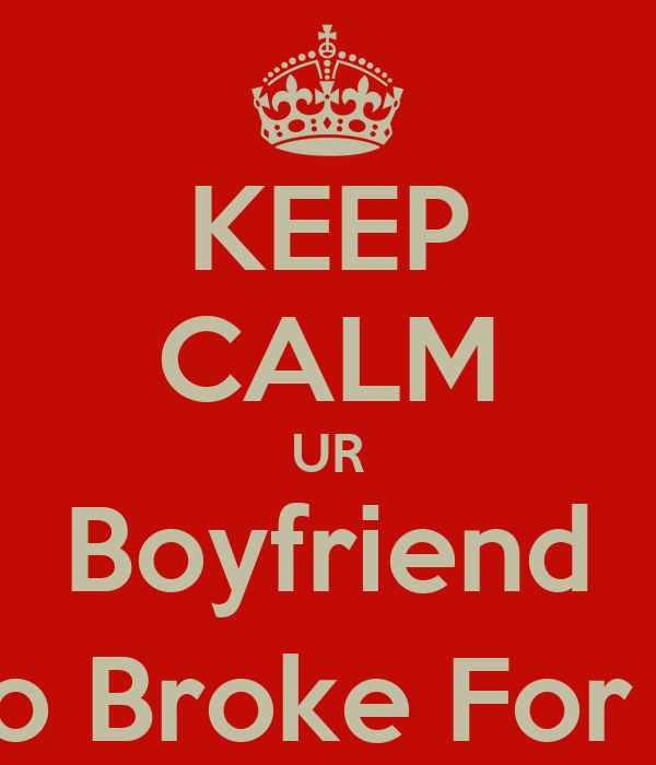 KEEP CALM UR Boyfriend Is Too Broke For Me :)