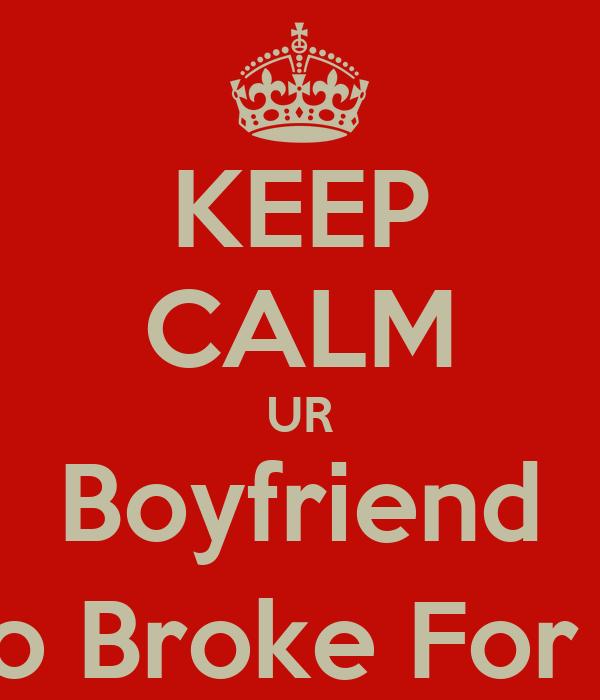 KEEP CALM UR Boyfriend Is Too Broke For Me :)