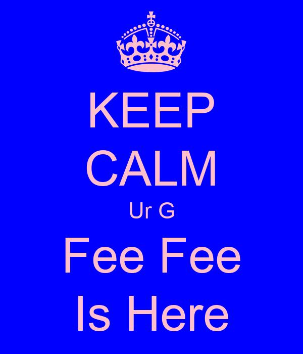 KEEP CALM Ur G Fee Fee Is Here
