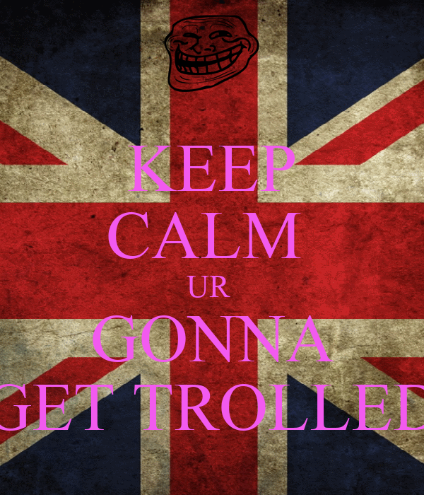 KEEP CALM  UR  GONNA GET TROLLED