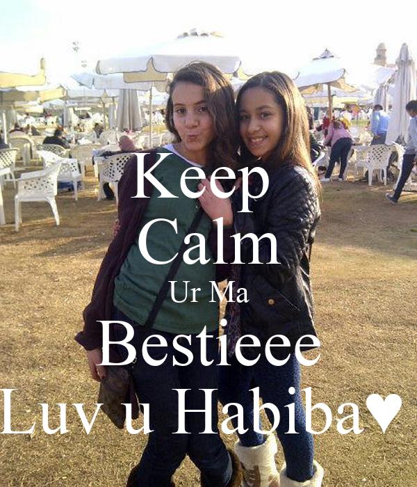 Keep  Calm Ur Ma Bestieee Luv u Habiba♥