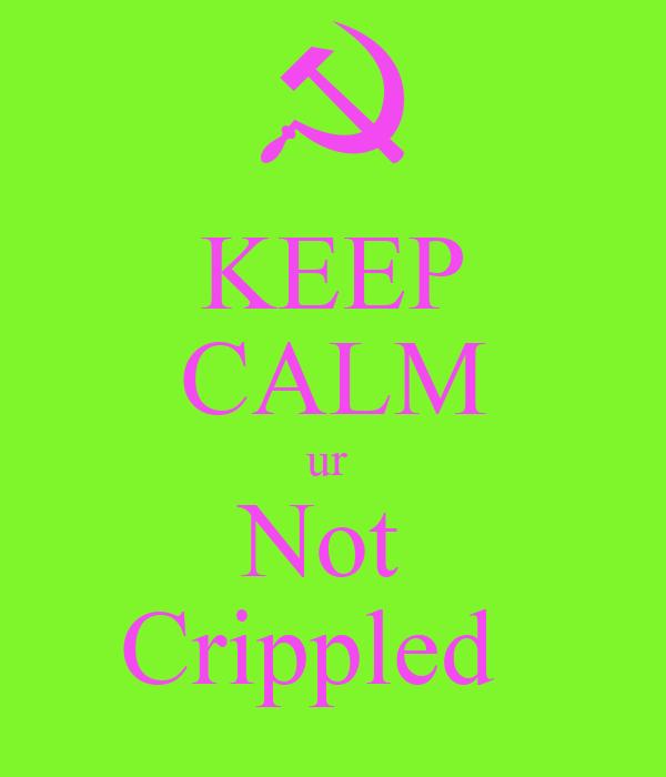 KEEP CALM ur  Not  Crippled