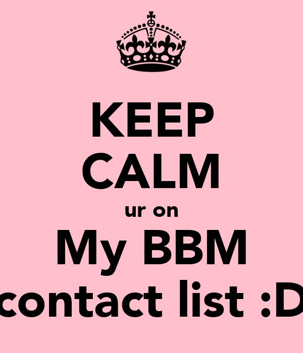KEEP CALM ur on My BBM contact list :D