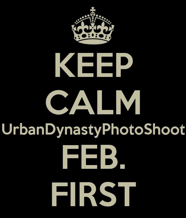 KEEP CALM UrbanDynastyPhotoShoot FEB. FIRST