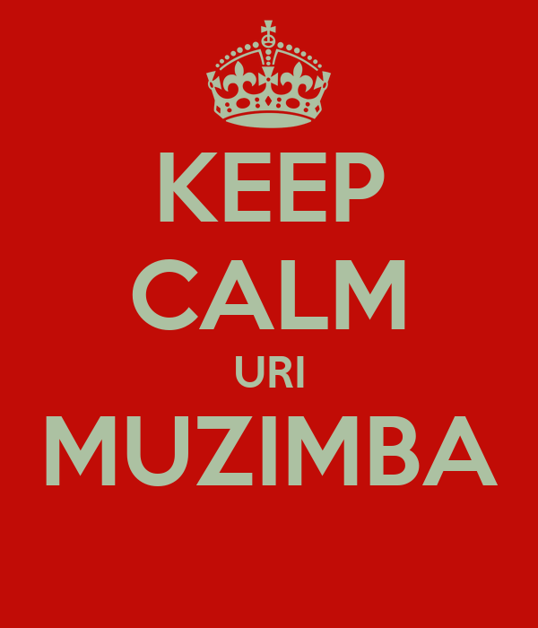KEEP CALM URI MUZIMBA