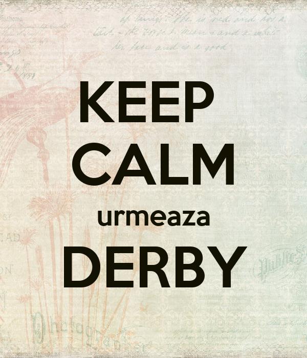 KEEP  CALM urmeaza DERBY