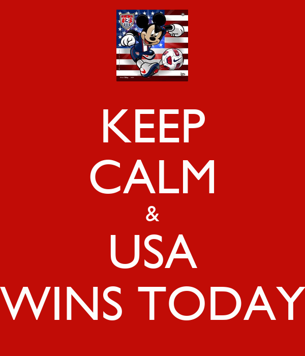 KEEP CALM & USA WINS TODAY