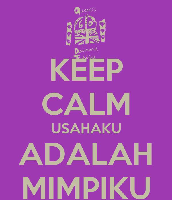 KEEP CALM USAHAKU ADALAH MIMPIKU