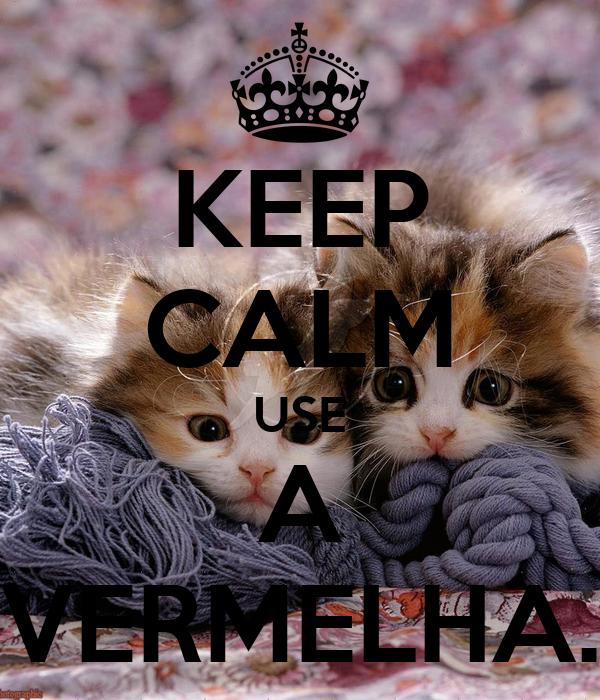 KEEP CALM USE A VERMELHA.