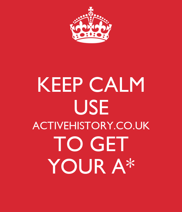 KEEP CALM USE ACTIVEHISTORY.CO.UK TO GET YOUR A*