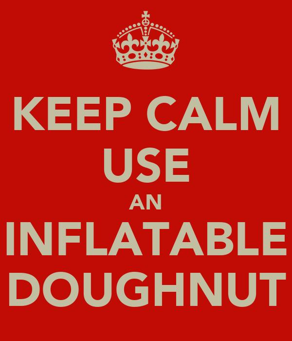 KEEP CALM USE AN INFLATABLE DOUGHNUT