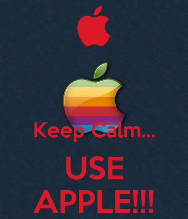 Keep Calm... USE APPLE!!!