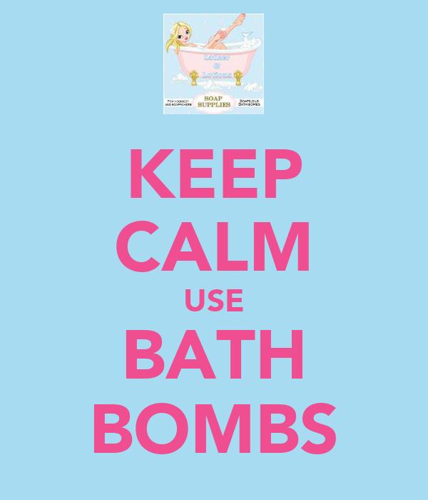 KEEP CALM USE BATH BOMBS