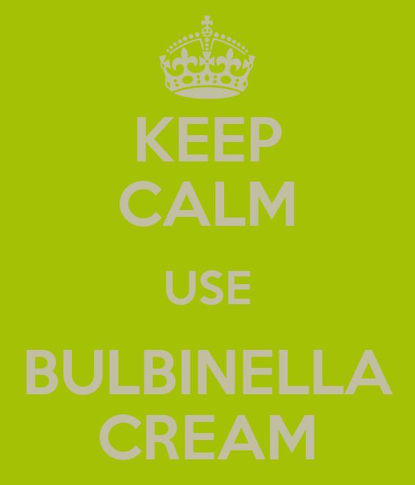 KEEP CALM USE BULBINELLA CREAM