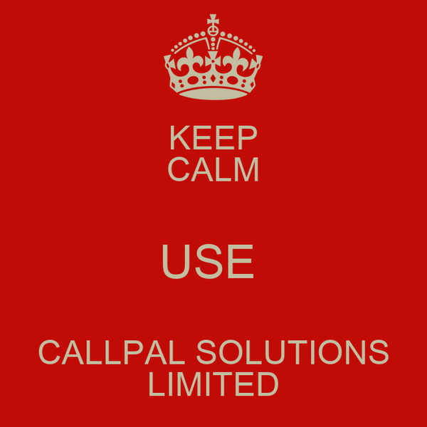 KEEP CALM USE  CALLPAL SOLUTIONS LIMITED