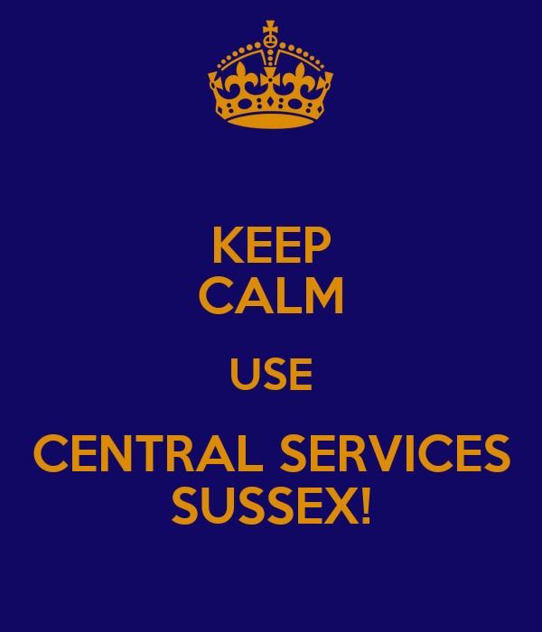 KEEP CALM USE CENTRAL SERVICES SUSSEX!