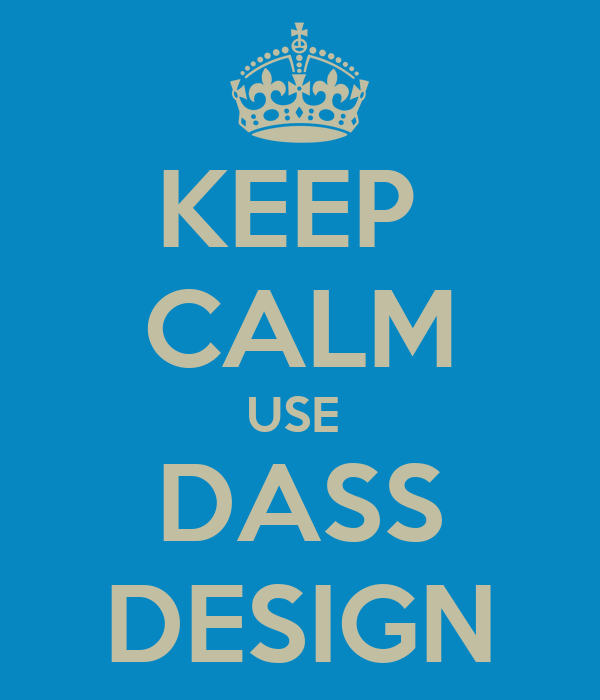 KEEP  CALM USE  DASS DESIGN