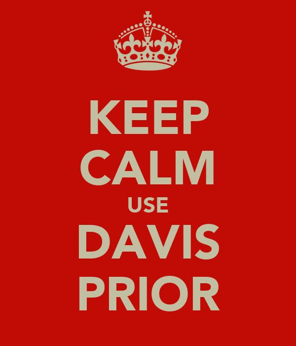 KEEP CALM USE DAVIS PRIOR