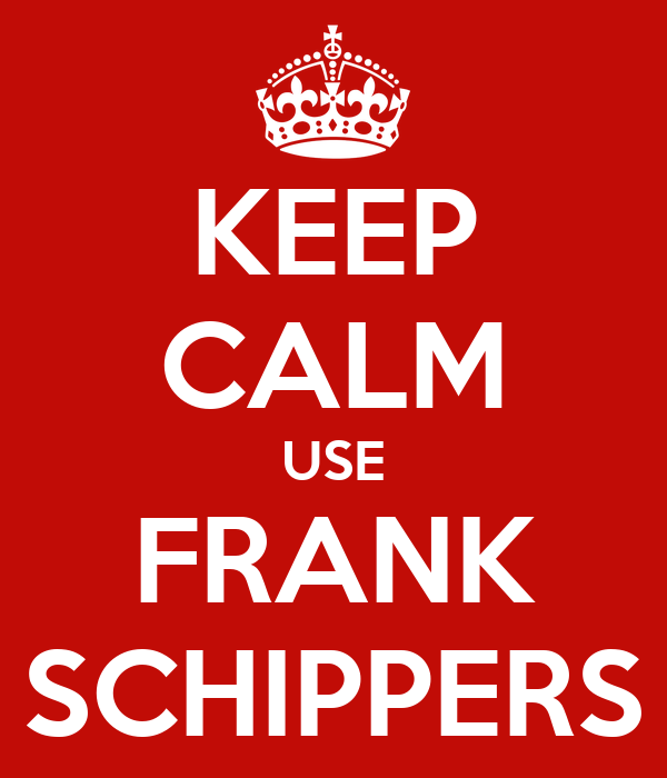 KEEP CALM USE FRANK SCHIPPERS