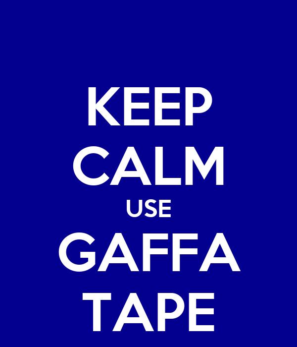 KEEP CALM USE GAFFA TAPE