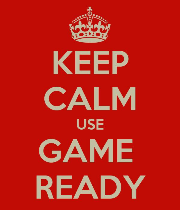 KEEP CALM USE GAME  READY