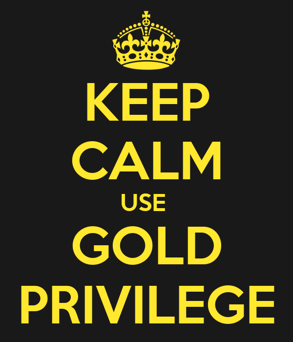 KEEP CALM USE  GOLD PRIVILEGE