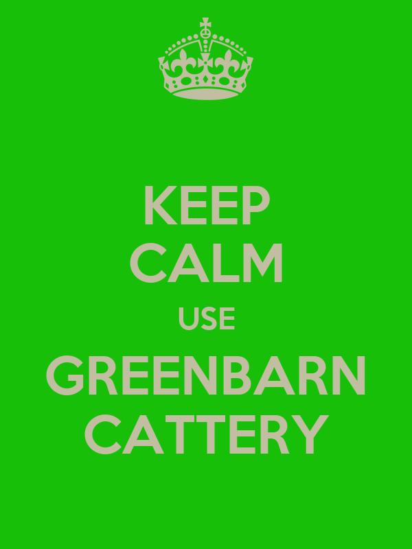 KEEP CALM USE GREENBARN CATTERY