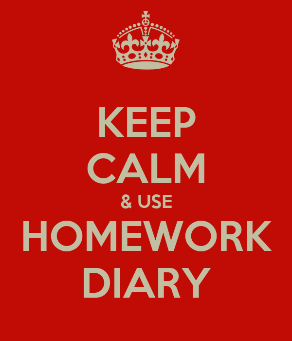 KEEP CALM & USE HOMEWORK DIARY