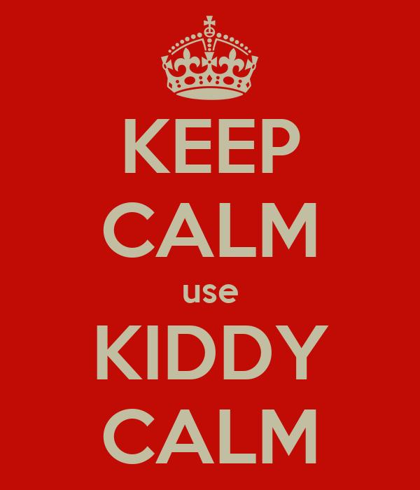 KEEP CALM use KIDDY CALM