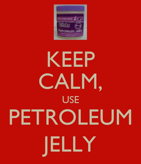 KEEP CALM, USE PETROLEUM JELLY